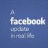 Πως θα ήταν ένα Facebook update στην πραγματική ζωή